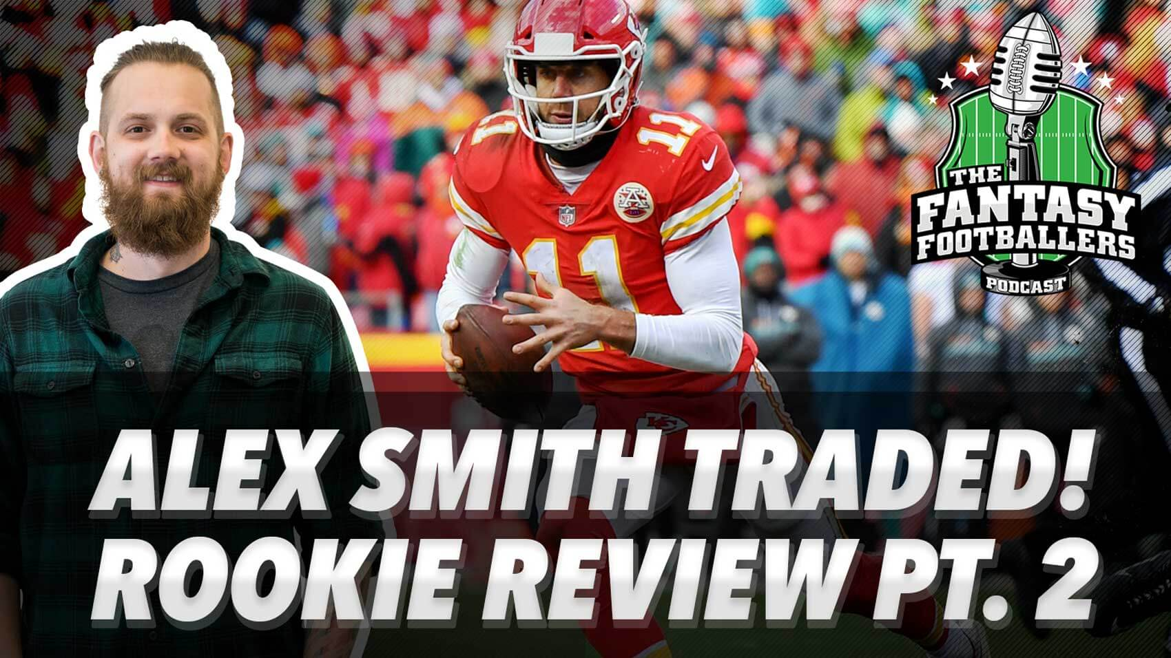 Alex Smith Traded! + Rookie Review: 2017 WRs & TEs - Ep. #519